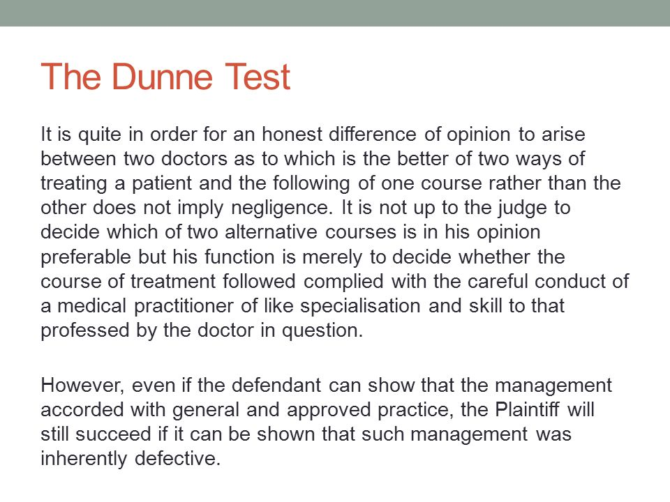 The Dunne Test It is quite in order for an honest difference of opinion to arise between two doctors as to which is the better of two ways of treating