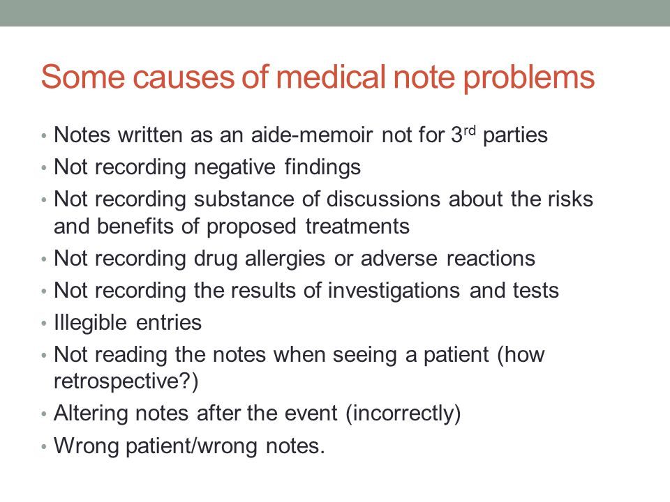 Notes written as an aide-memoir not for 3 rd parties Not recording negative findings Not recording substance of discussions about the risks and benefi