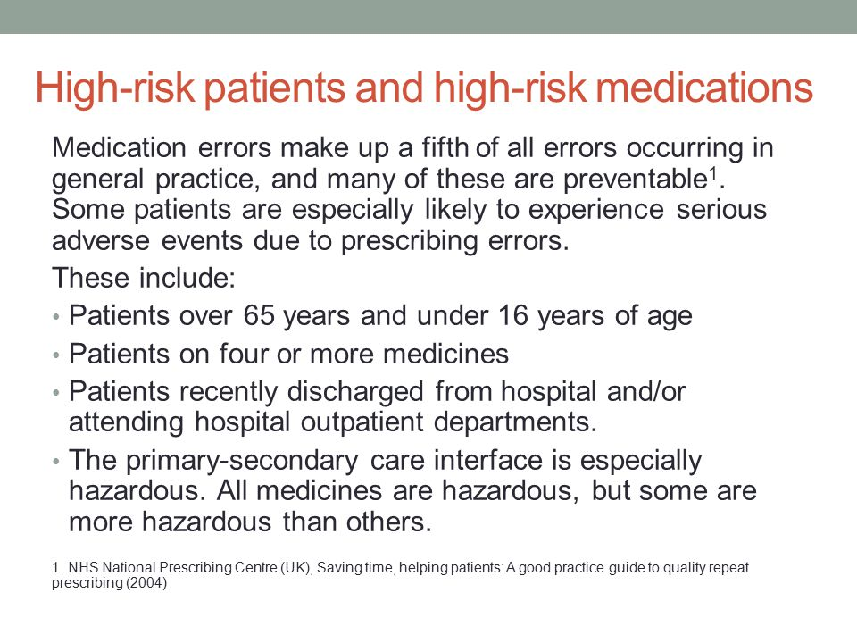 High-risk patients and high-risk medications Medication errors make up a fifth of all errors occurring in general practice, and many of these are prev
