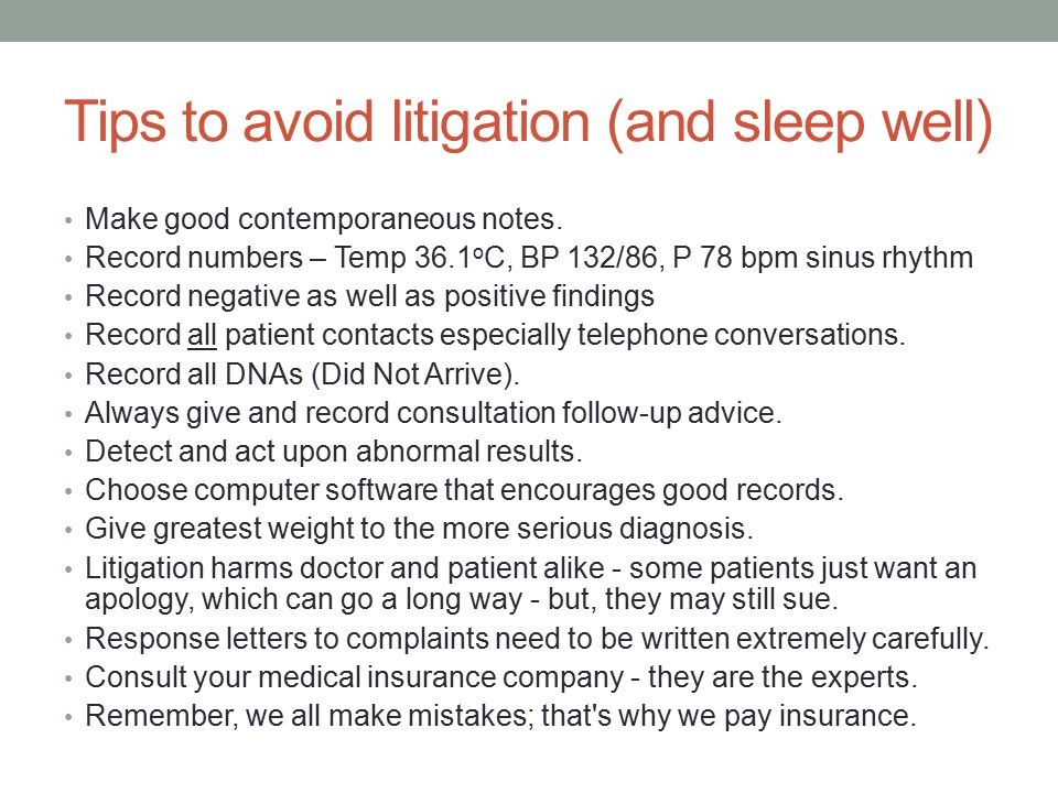 Tips to avoid litigation (and sleep well) Make good contemporaneous notes. Record numbers – Temp 36.1 o C, BP 132/86, P 78 bpm sinus rhythm Record neg