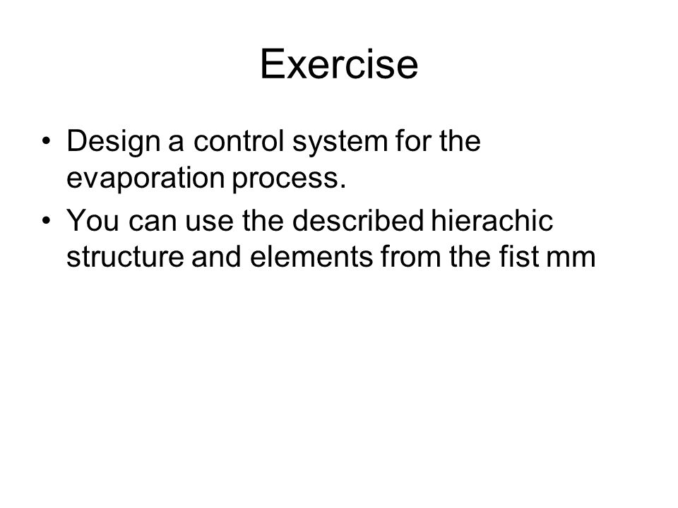 Exercise Design a control system for the evaporation process.