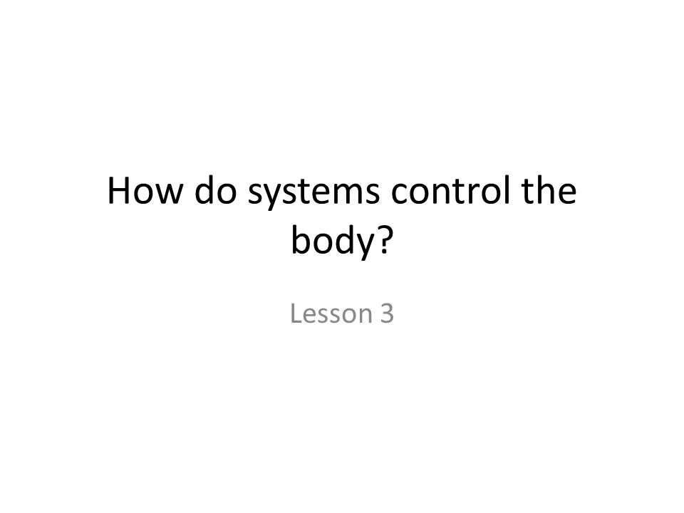 How do systems control the body? Lesson 3