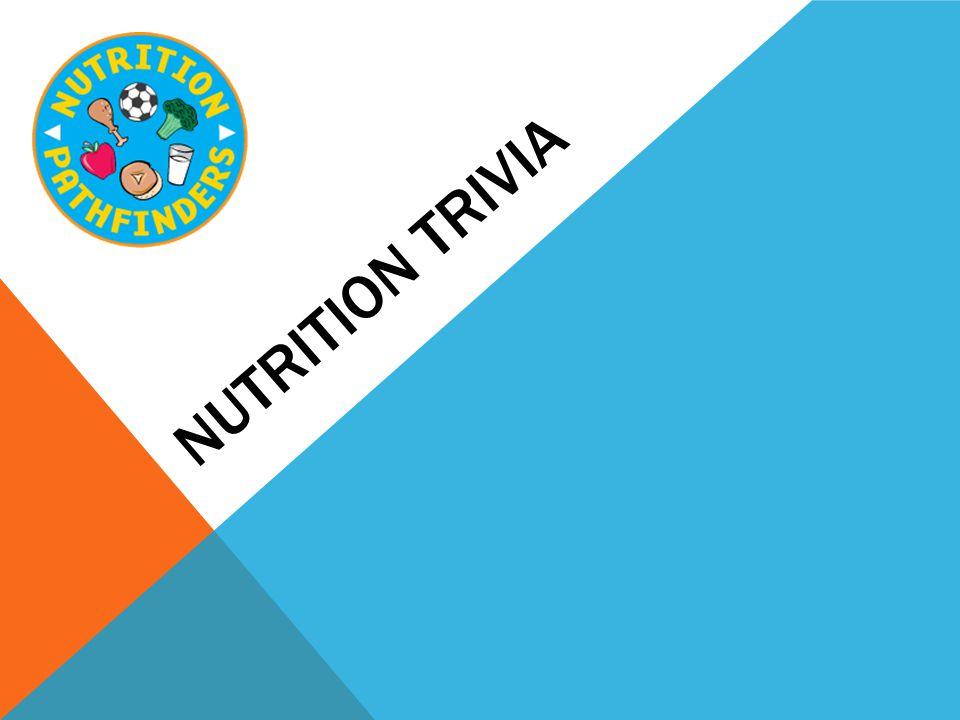 NUTRITION TRIVIA