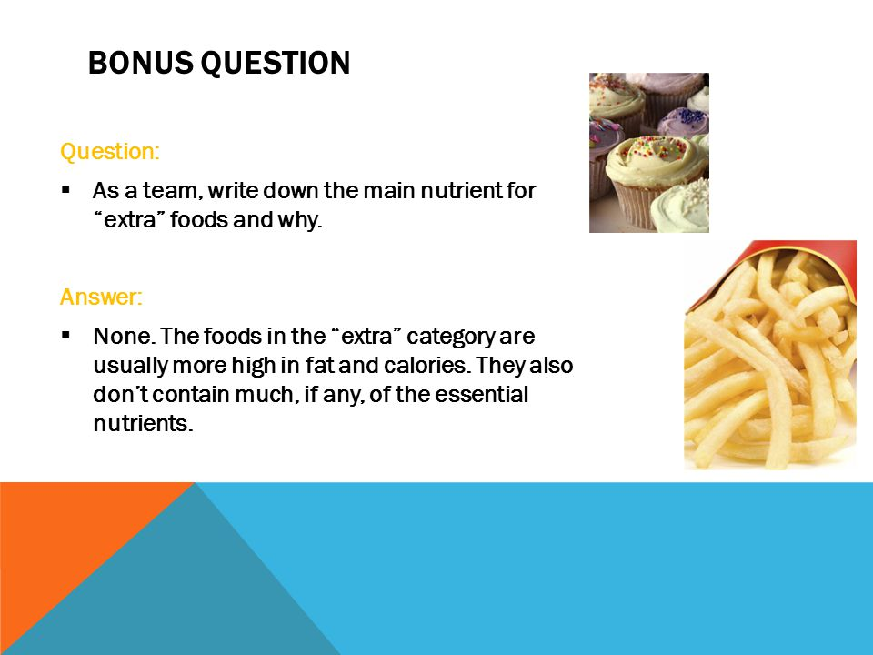 """BONUS QUESTION Question:  As a team, write down the main nutrient for """"extra"""" foods and why. Answer:  None. The foods in the """"extra"""" category are us"""