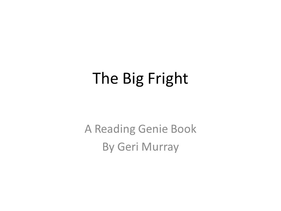 The Big Fright A Reading Genie Book By Geri Murray