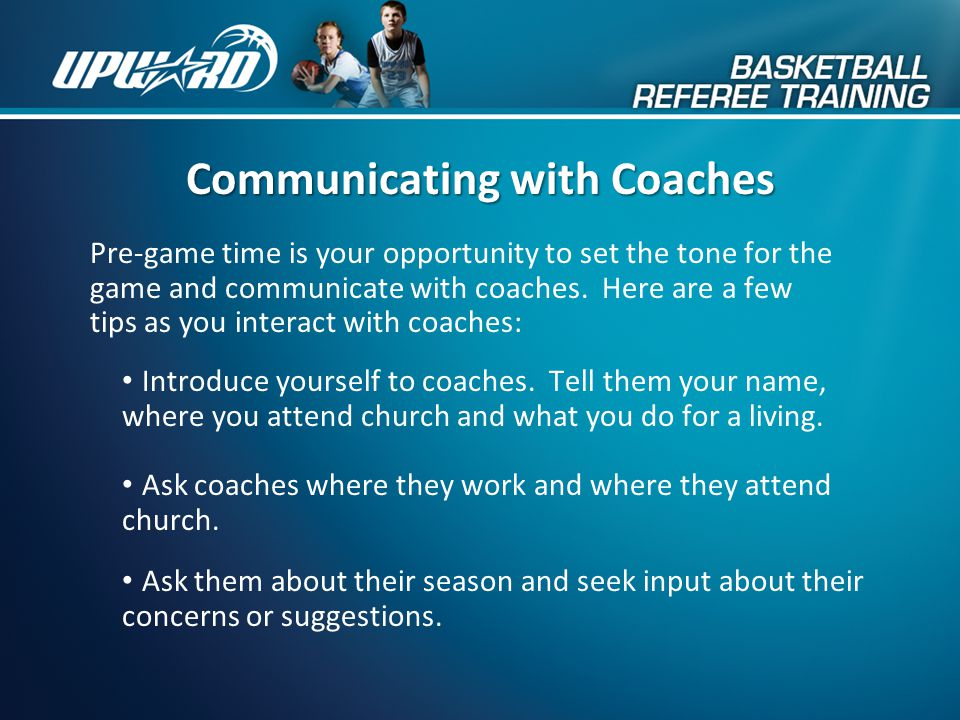 Coach and Referee Interaction In Upward Basketball, coaches and referees work __________ as a team.