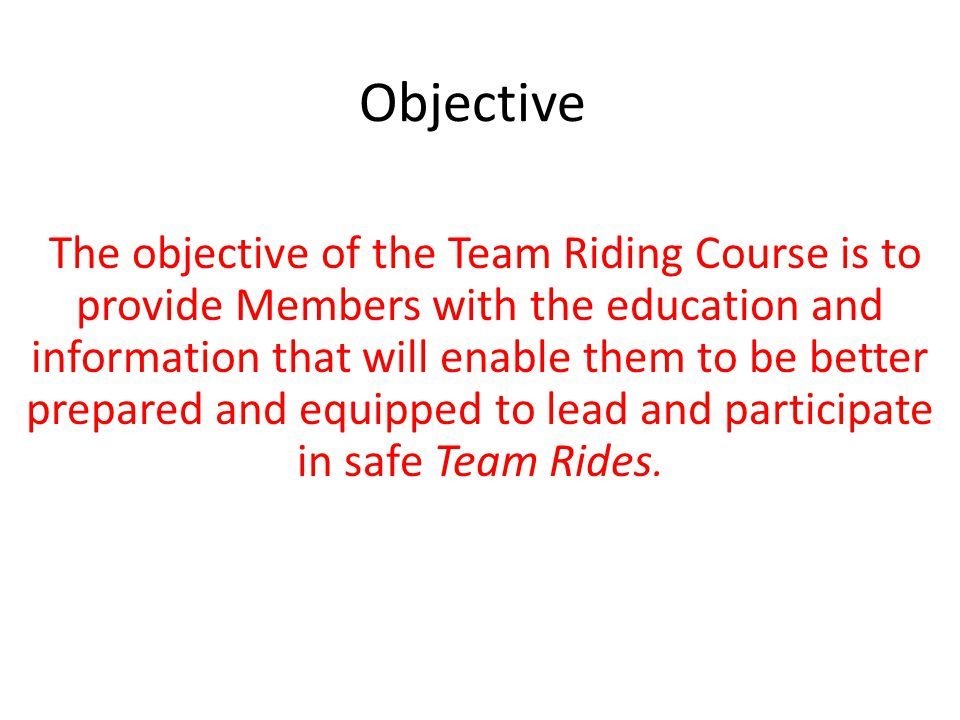 Agenda We will have a classroom segment for about 1 ½ hours where we go over the following: – Introduction – Team Riding Terms – Guidelines – Hand Signals – Question and answer period