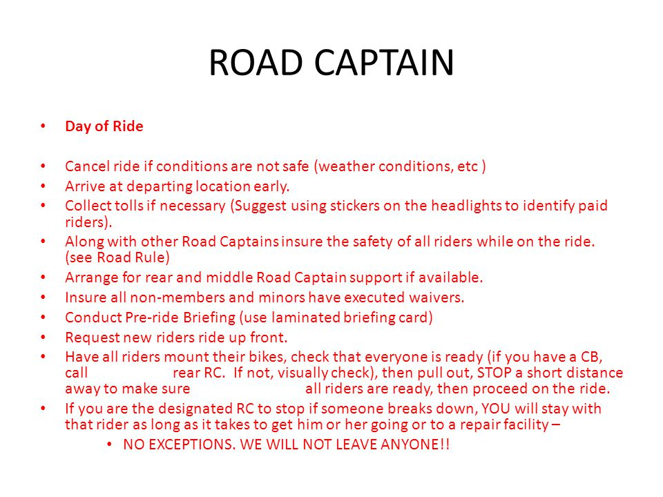 ROAD CAPTAIN When pulling away after stopping at a traffic signal, etc, DO NOT HAUL BUTT.