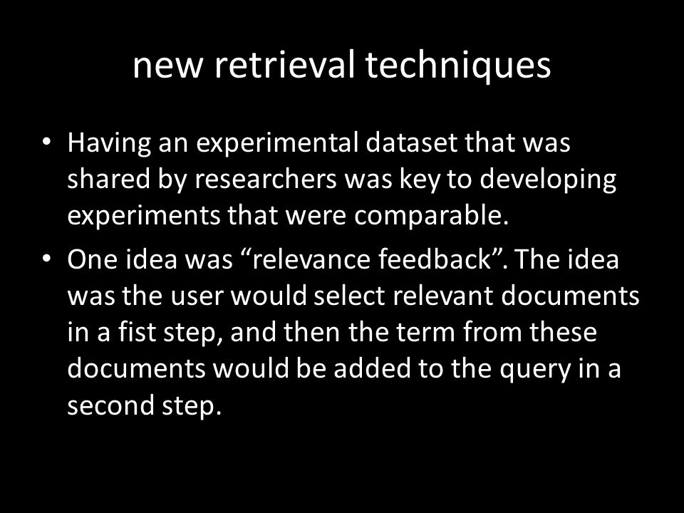 new retrieval techniques Having an experimental dataset that was shared by researchers was key to developing experiments that were comparable.