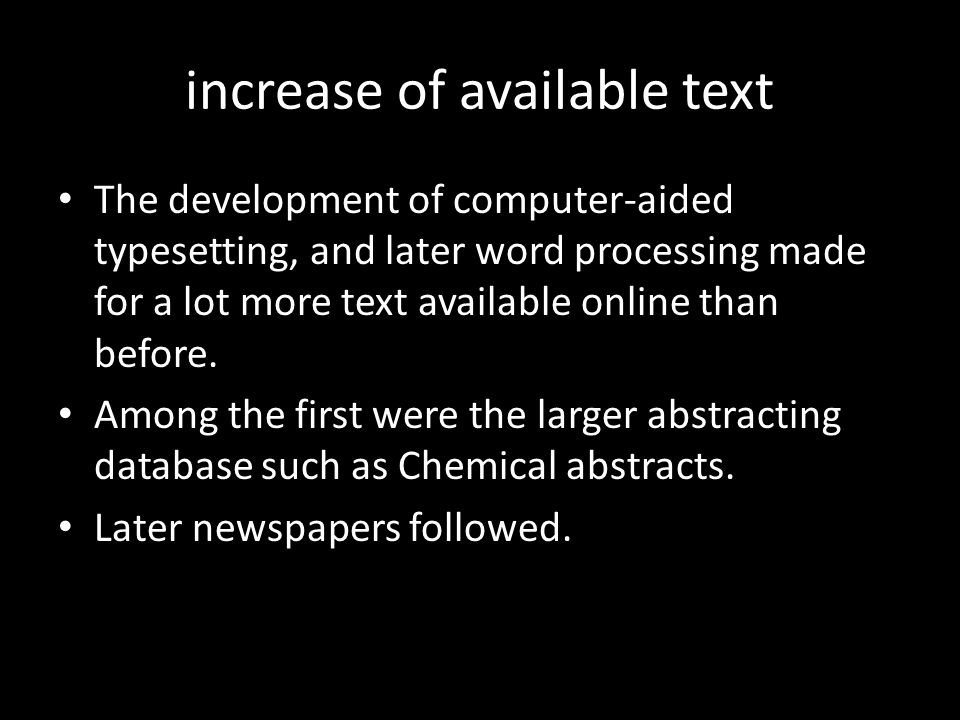 increase of available text The development of computer-aided typesetting, and later word processing made for a lot more text available online than before.