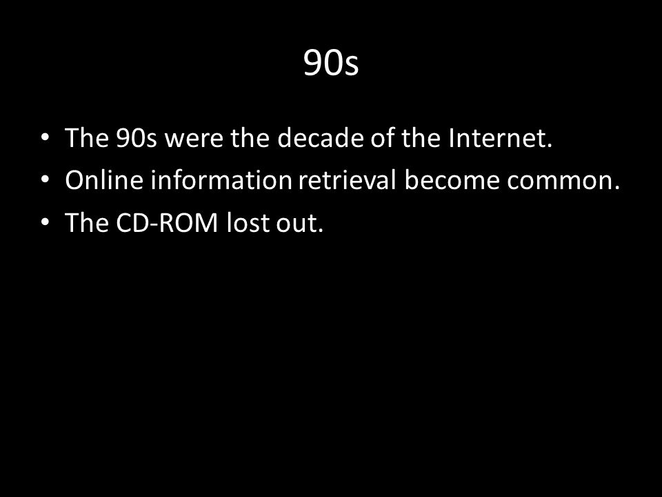 90s The 90s were the decade of the Internet. Online information retrieval become common.