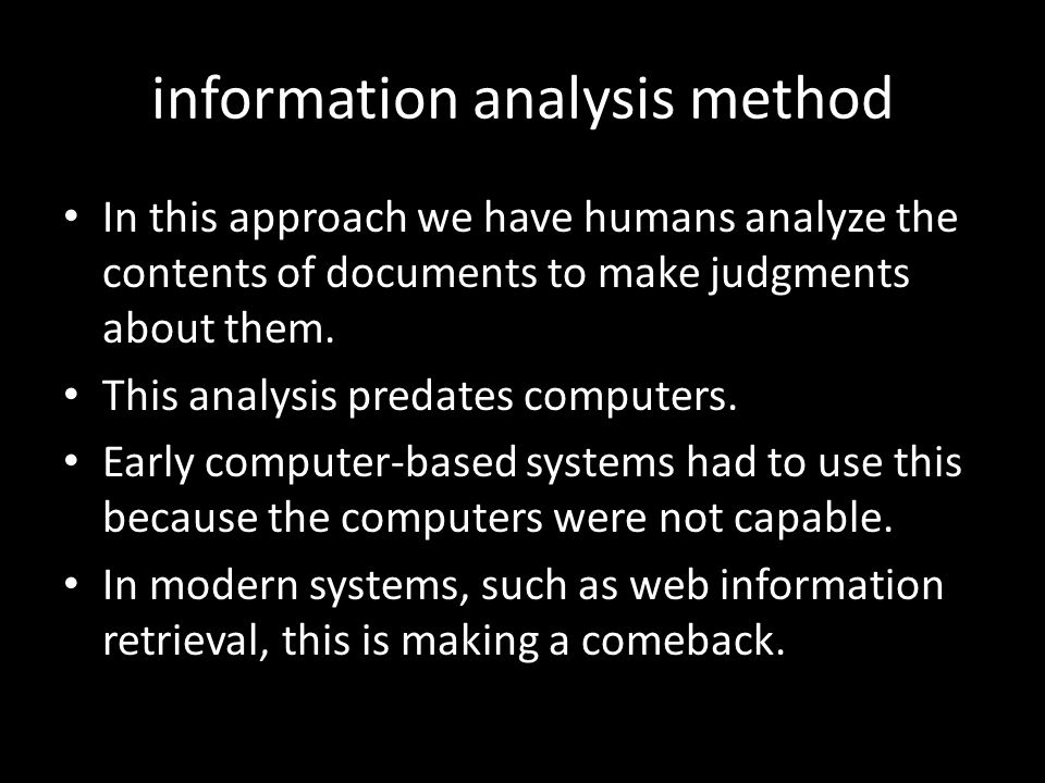 information analysis method In this approach we have humans analyze the contents of documents to make judgments about them.