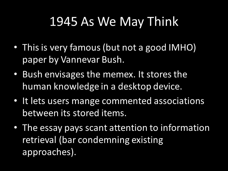 1945 As We May Think This is very famous (but not a good IMHO) paper by Vannevar Bush.