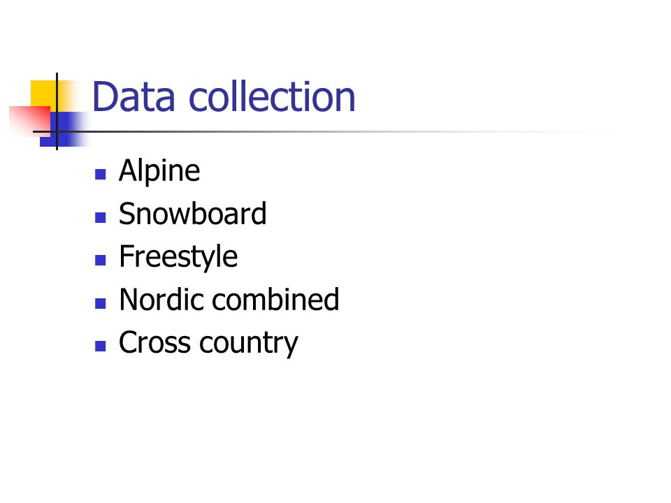 Data collection Alpine Snowboard Freestyle Nordic combined Cross country