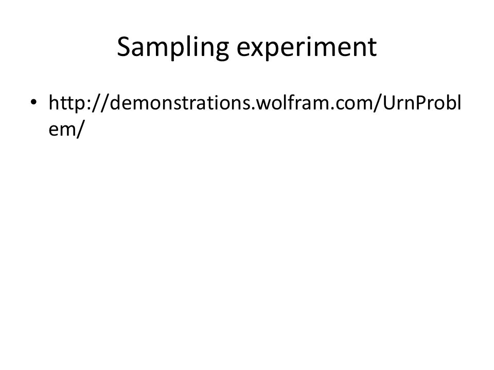 Experiment Population (urn) – our class (x people) Question: Dogs vs Cats We will sample 5 – Assign numbers – Use R to sample Repeat 5 times ascertain truth and run R
