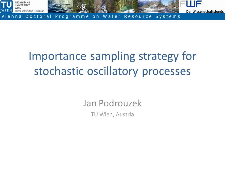Importance sampling strategy for stochastic oscillatory processes Jan Podrouzek TU Wien, Austria