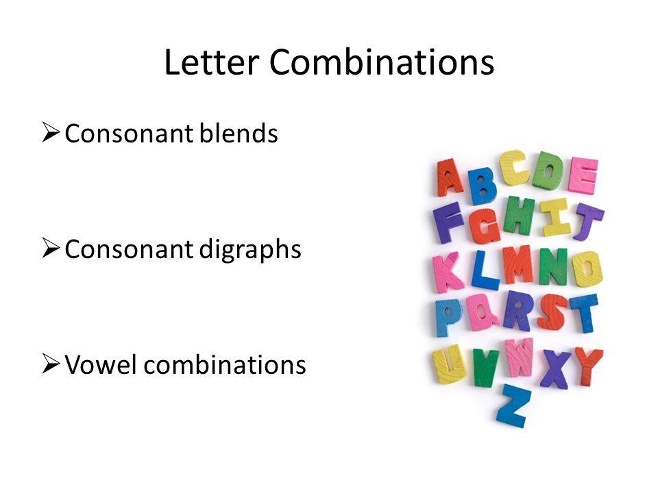 Letter Combinations  Consonant blends  Consonant digraphs  Vowel combinations