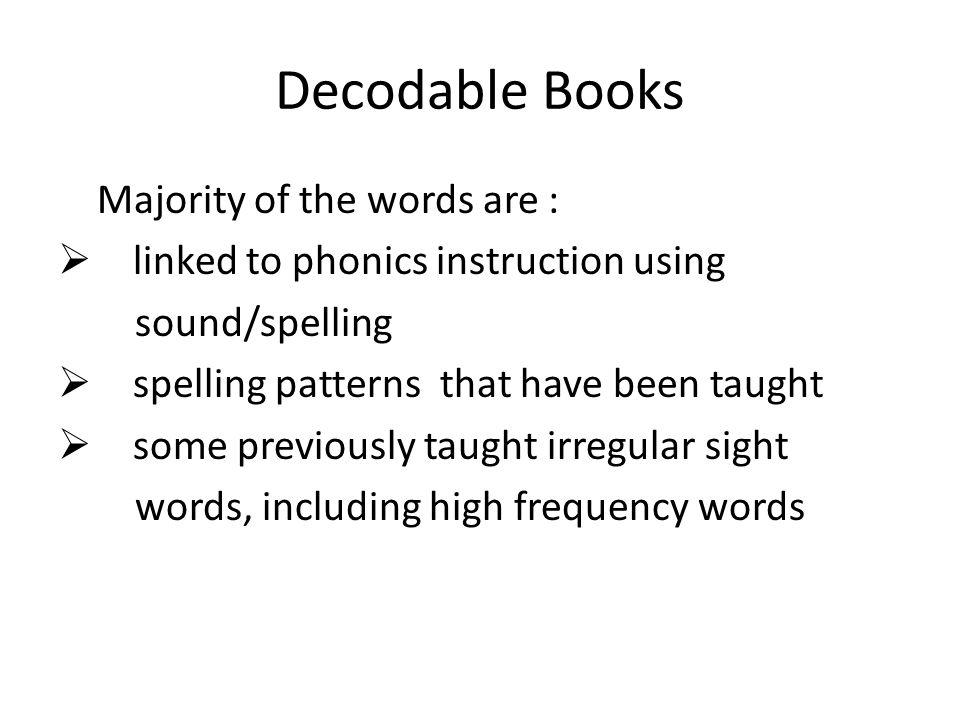 Decodable Books Majority of the words are :  linked to phonics instruction using sound/spelling  spelling patterns that have been taught  some prev