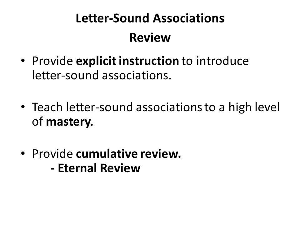 Letter-Sound Associations Review Provide explicit instruction to introduce letter-sound associations. Teach letter-sound associations to a high level