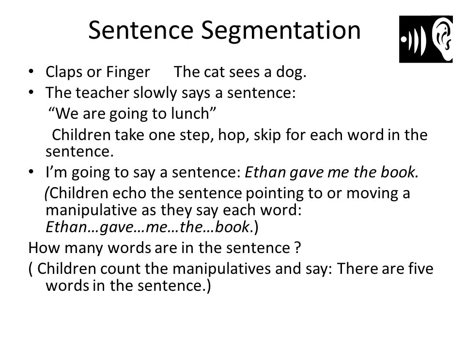"""Sentence Segmentation Claps or Finger The cat sees a dog. The teacher slowly says a sentence: """"We are going to lunch"""" Children take one step, hop, ski"""
