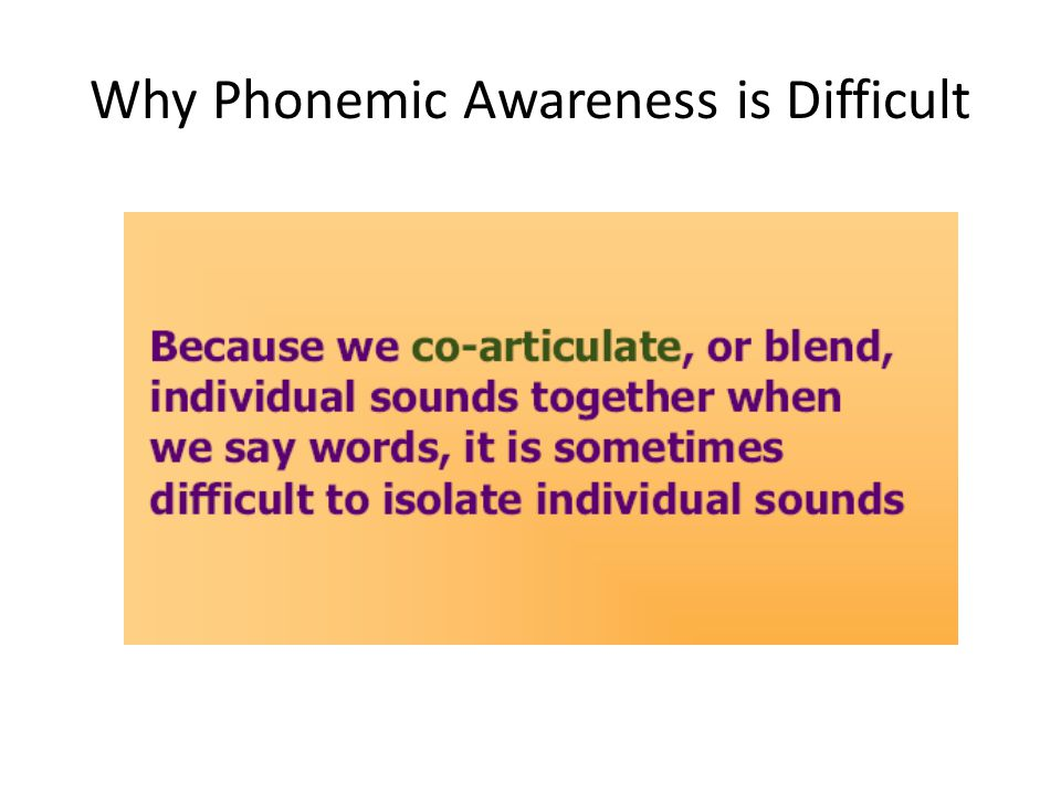 Why Phonemic Awareness is Difficult