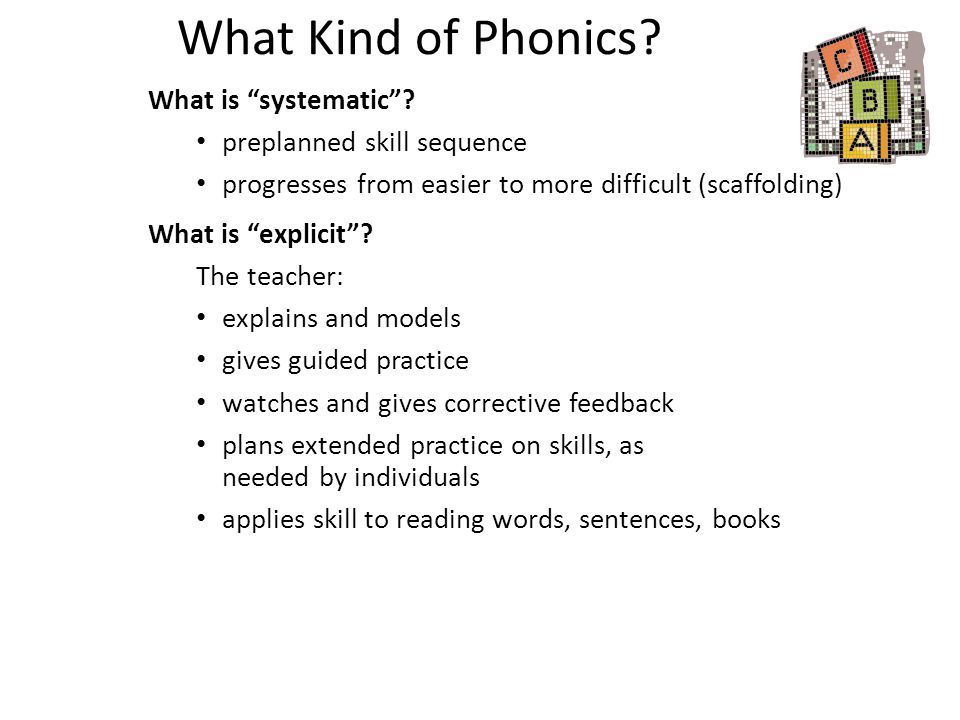 """What Kind of Phonics? What is """"systematic""""? preplanned skill sequence progresses from easier to more difficult (scaffolding) What is """"explicit""""? The t"""