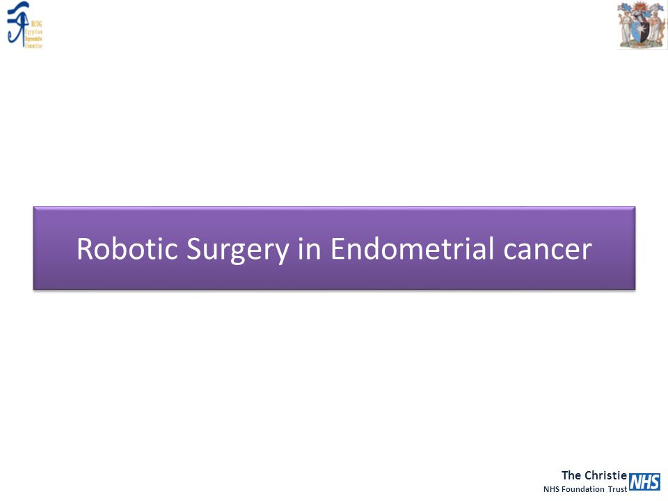 The Christie NHS Foundation Trust Robotic Surgery in Endometrial cancer