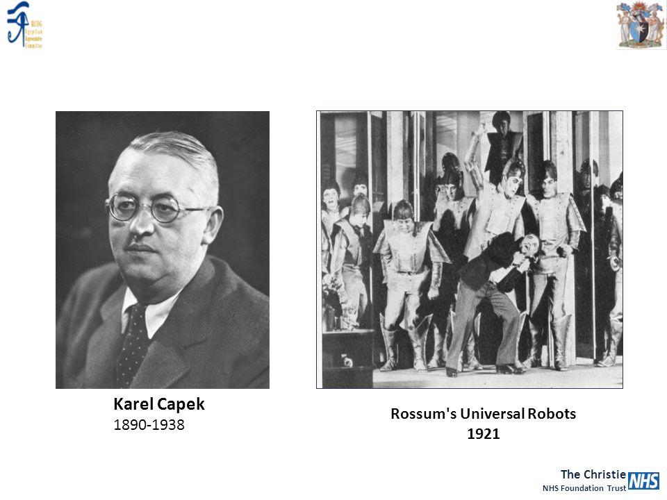 The Christie NHS Foundation Trust Karel Capek 1890-1938 Rossum's Universal Robots 1921