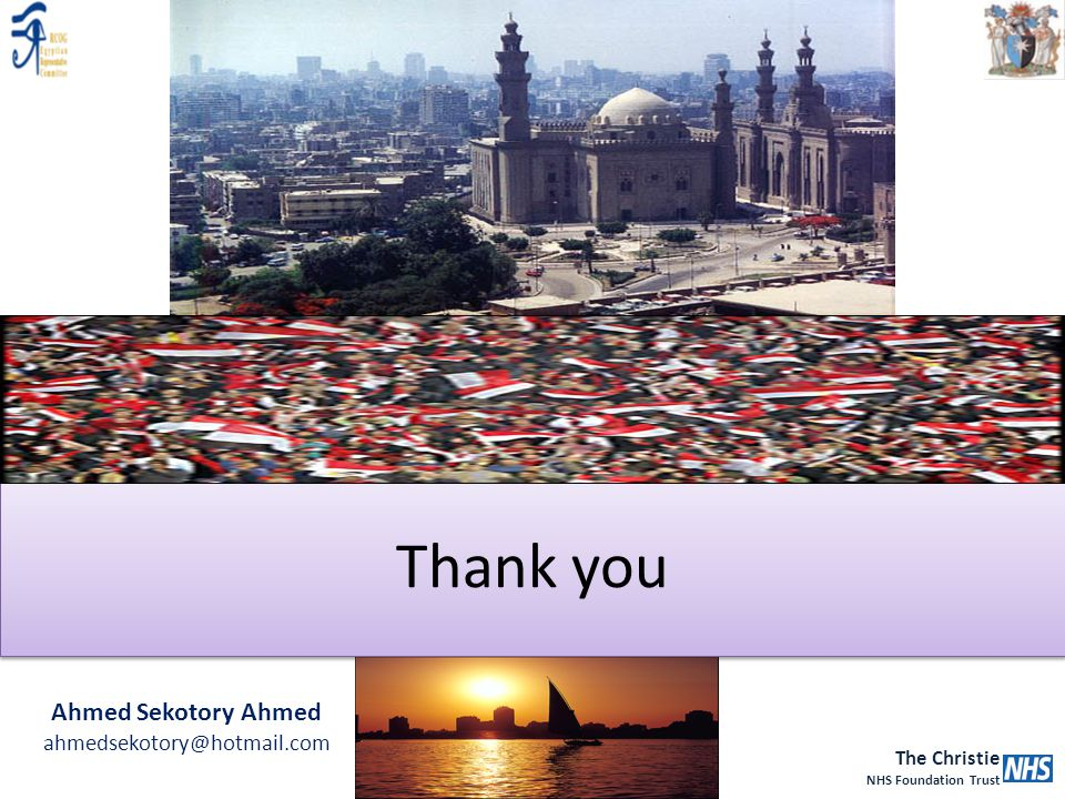 The Christie NHS Foundation Trust Thank you Ahmed Sekotory Ahmed ahmedsekotory@hotmail.com