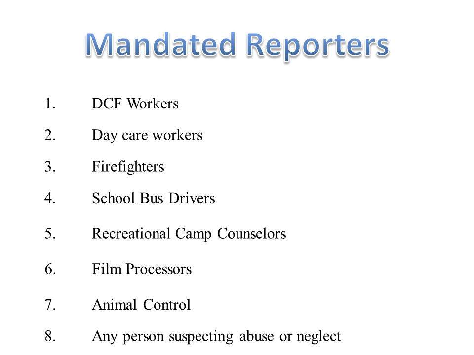 1.DCF Workers 2.Day care workers 3.Firefighters 4.School Bus Drivers 5.Recreational Camp Counselors 6.Film Processors 7.Animal Control 8.Any person su