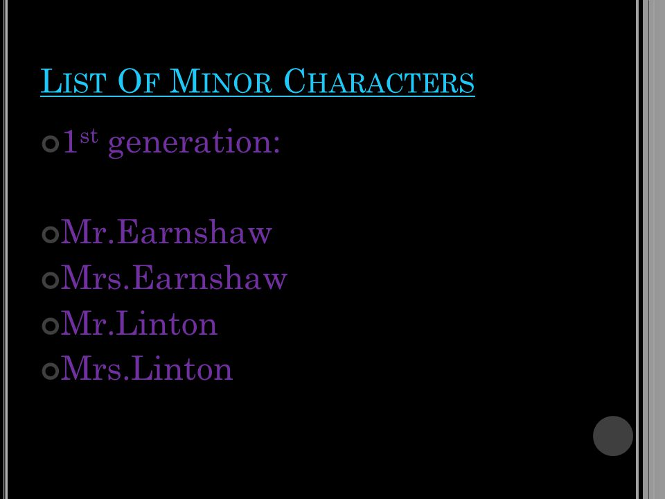L IST O F M INOR C HARACTERS 1 st generation: Mr.Earnshaw Mrs.Earnshaw Mr.Linton Mrs.Linton