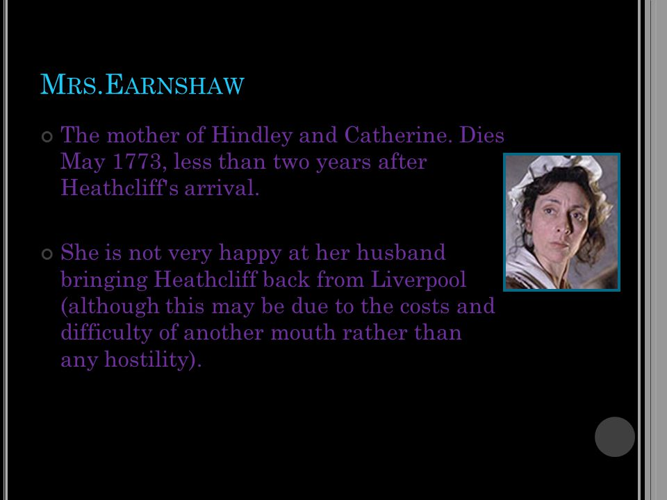 M RS.E ARNSHAW The mother of Hindley and Catherine.