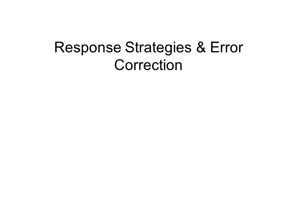 Response Strategies & Error Correction