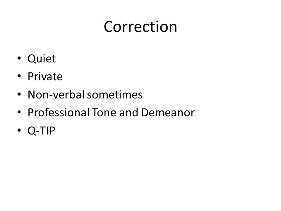 Correction Quiet Private Non-verbal sometimes Professional Tone and Demeanor Q-TIP