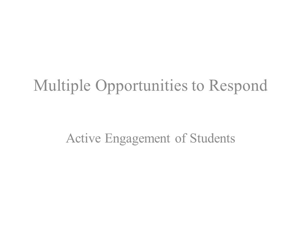 Multiple Opportunities to Respond Active Engagement of Students