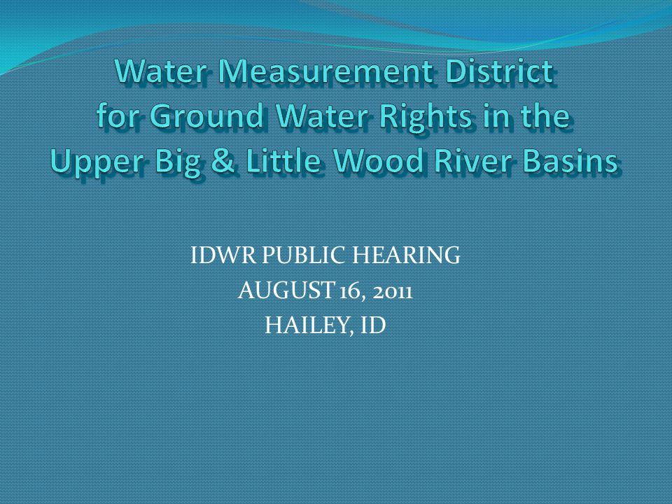 IDWR PUBLIC HEARING AUGUST 16, 2011 HAILEY, ID