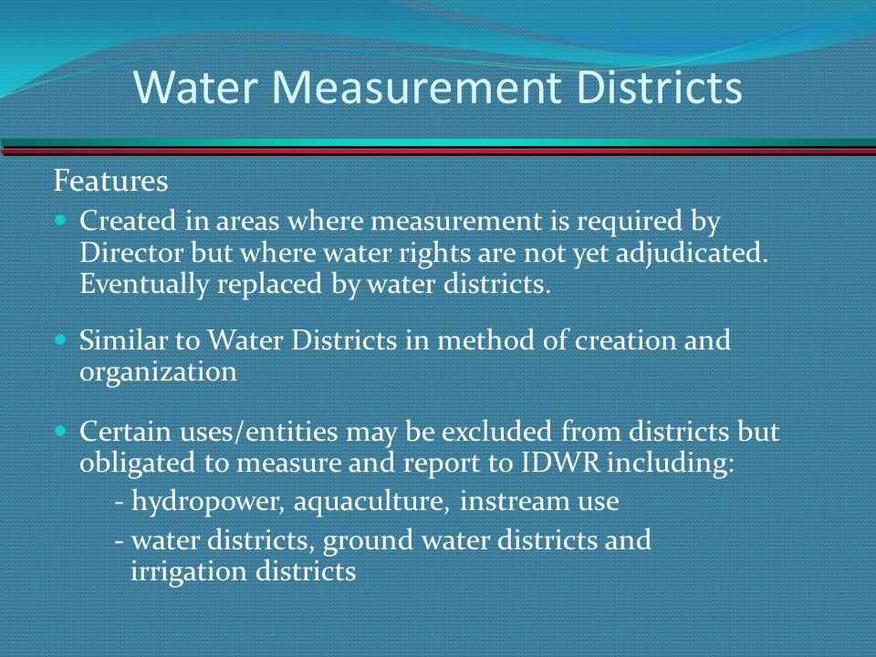 Water Measurement Districts Features Created in areas where measurement is required by Director but where water rights are not yet adjudicated.
