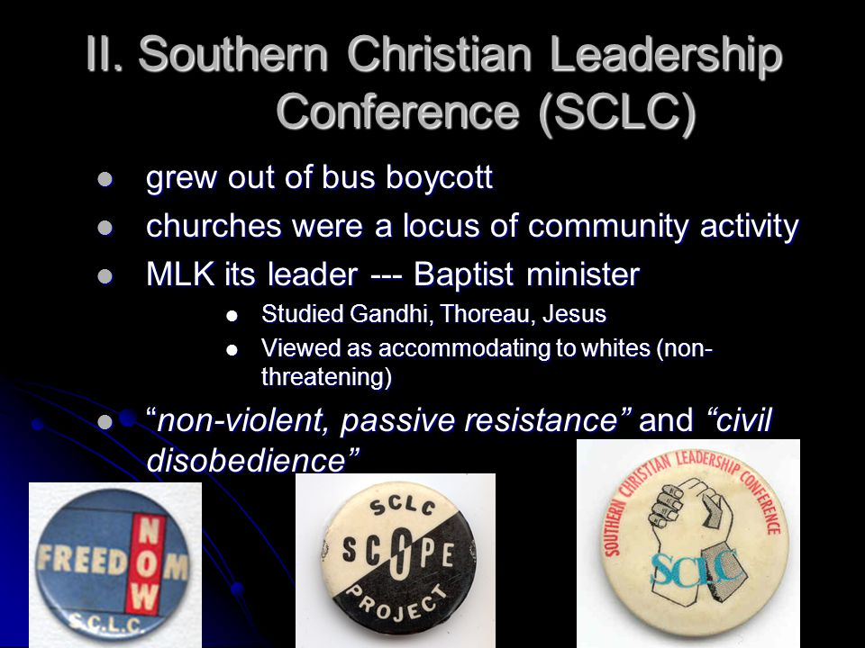 II. Southern Christian Leadership Conference (SCLC) grew out of bus boycott grew out of bus boycott churches were a locus of community activity church