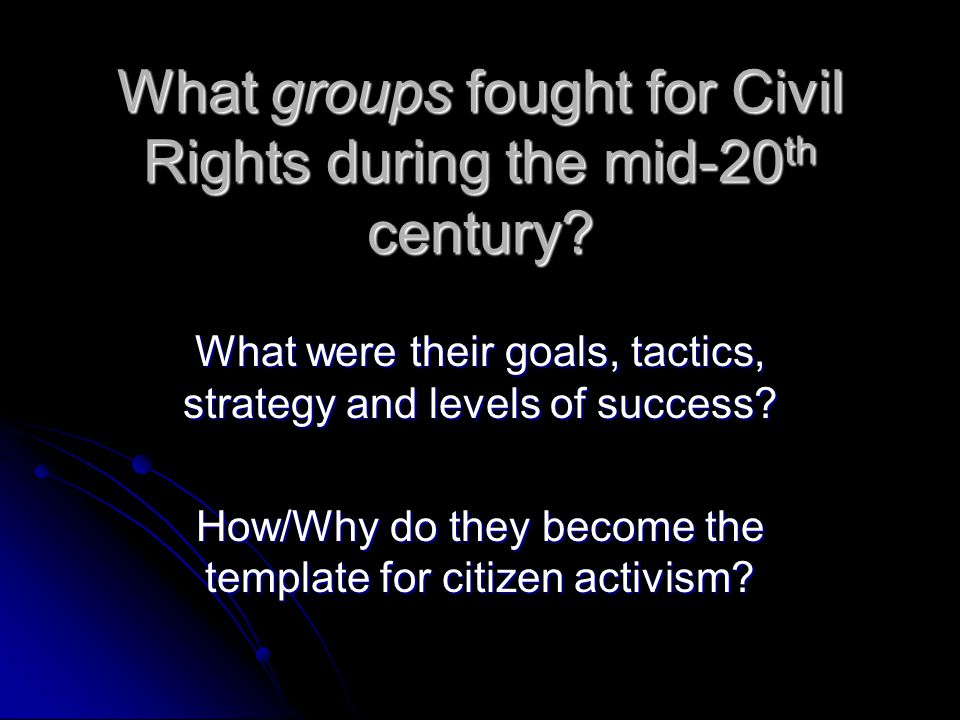 What groups fought for Civil Rights during the mid-20 th century.
