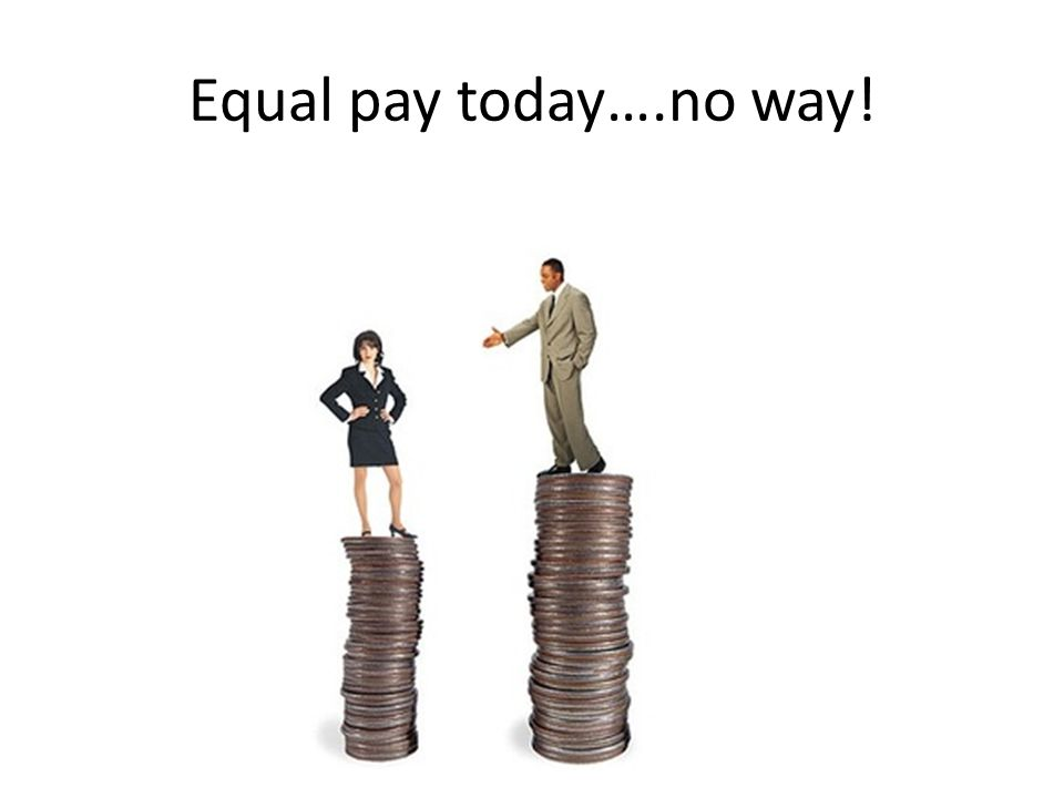 Equal pay today….no way!