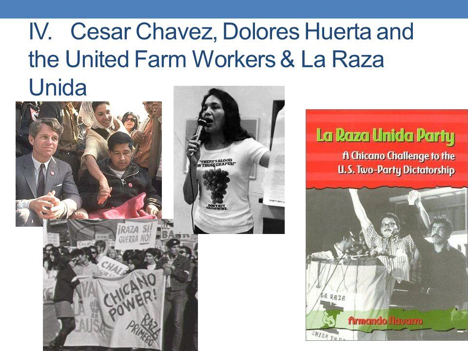 IV. Cesar Chavez, Dolores Huerta and the United Farm Workers & La Raza Unida