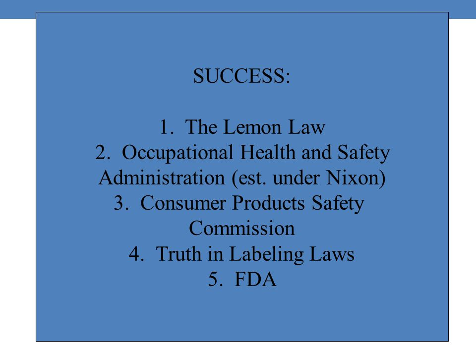 SUCCESS: 1. The Lemon Law 2. Occupational Health and Safety Administration (est.
