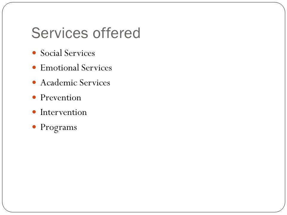 Services offered Social Services Emotional Services Academic Services Prevention Intervention Programs