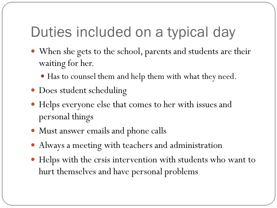 Duties included on a typical day When she gets to the school, parents and students are their waiting for her.