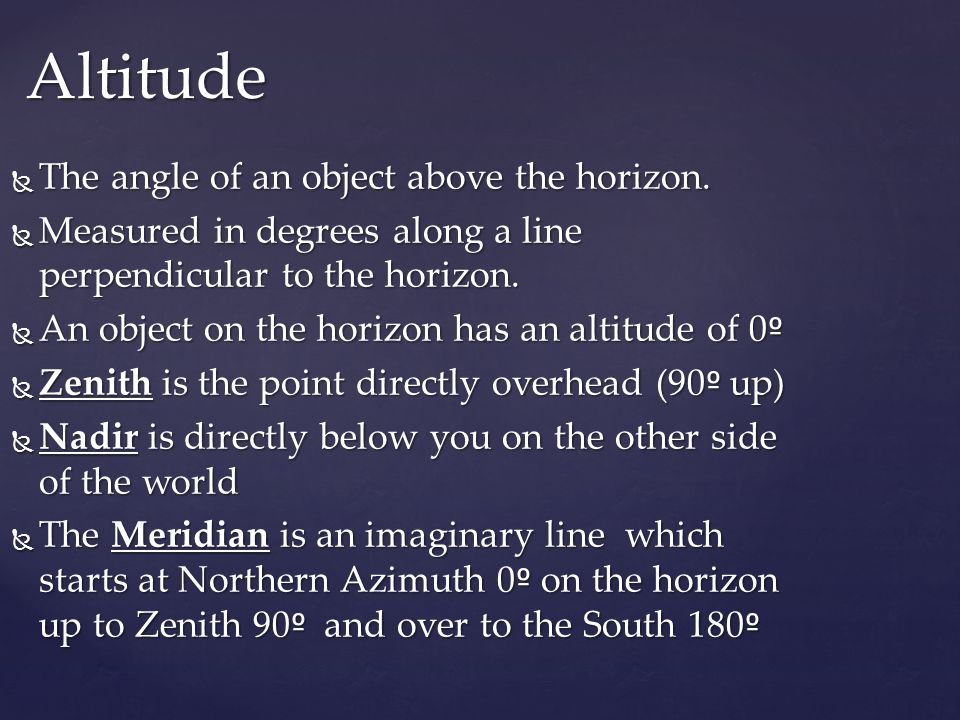  The angle of an object above the horizon.