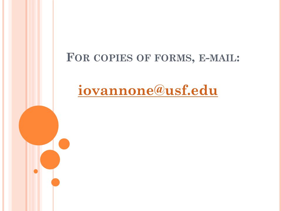 F OR COPIES OF FORMS, E - MAIL : iovannone@usf.edu