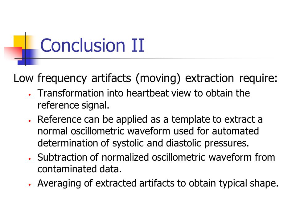 Conclusion II Low frequency artifacts (moving) extraction require: Transformation into heartbeat view to obtain the reference signal. Reference can be