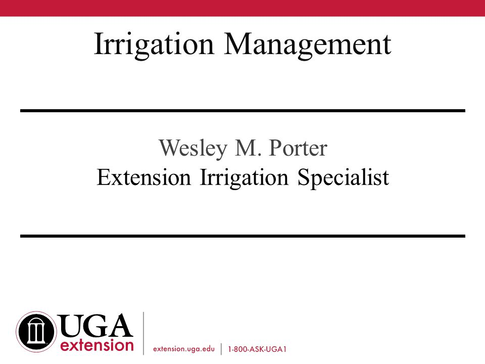 Wesley M. Porter Extension Irrigation Specialist Irrigation Management