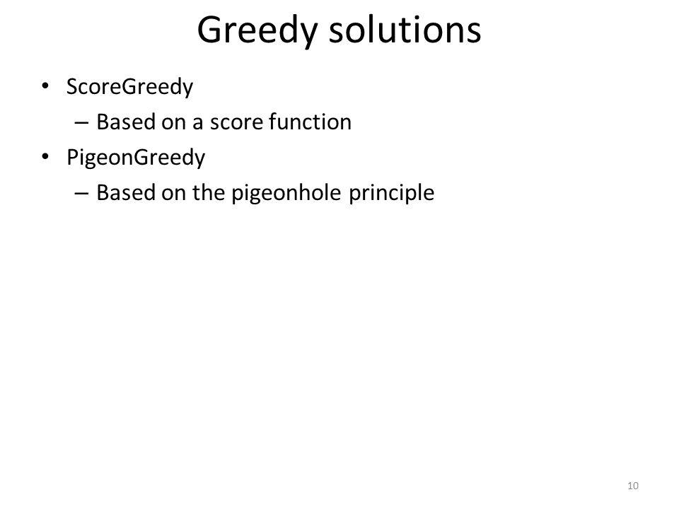 Greedy solutions ScoreGreedy – Based on a score function PigeonGreedy – Based on the pigeonhole principle 10