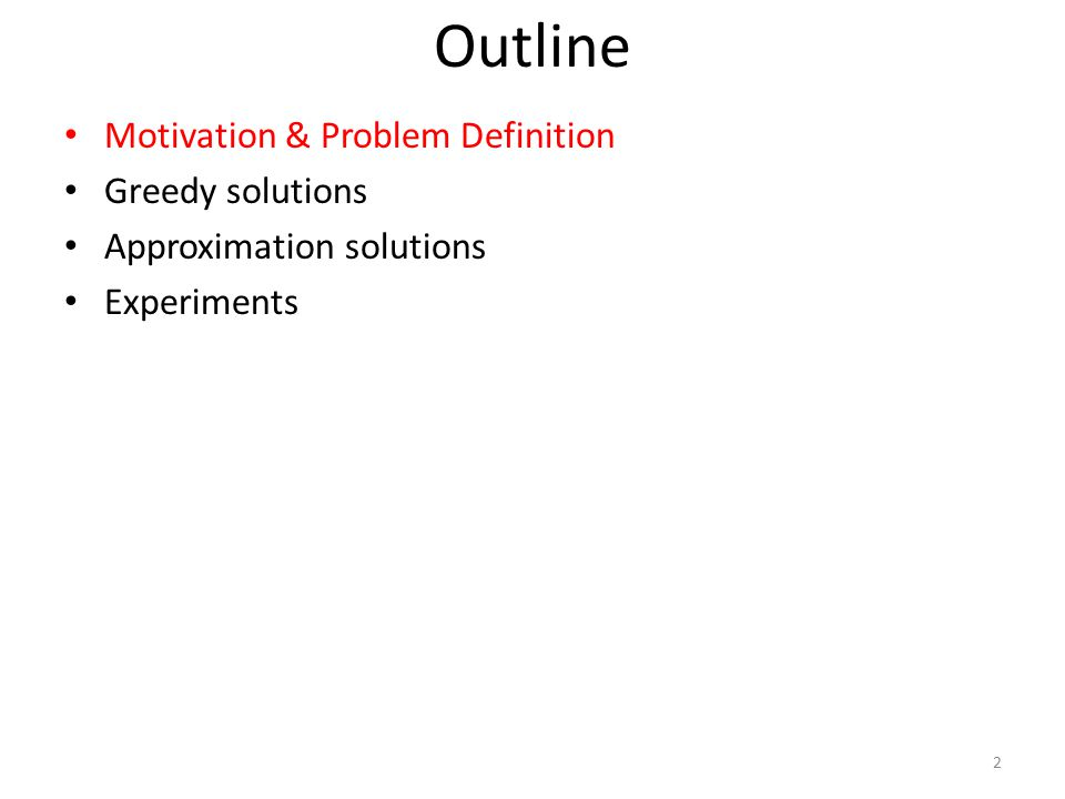 Outline Motivation & Problem Definition Greedy solutions Approximation solutions Experiments 2